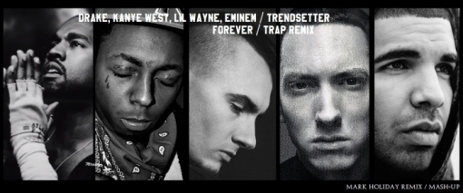 Drake, Kanye West, Lil Wayne, Eminem vs Trendsetter - Forever (Mark Holiday Trap remix mash-up) 2015
